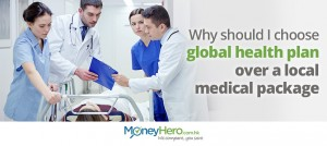 Why should I choose global health plan over a local medical package?
