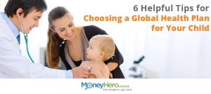 6 Helpful Tips for Choosing a Global Health Plan for Your Child