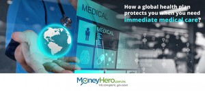 How a global health plan protects you when you need immediate medical care?