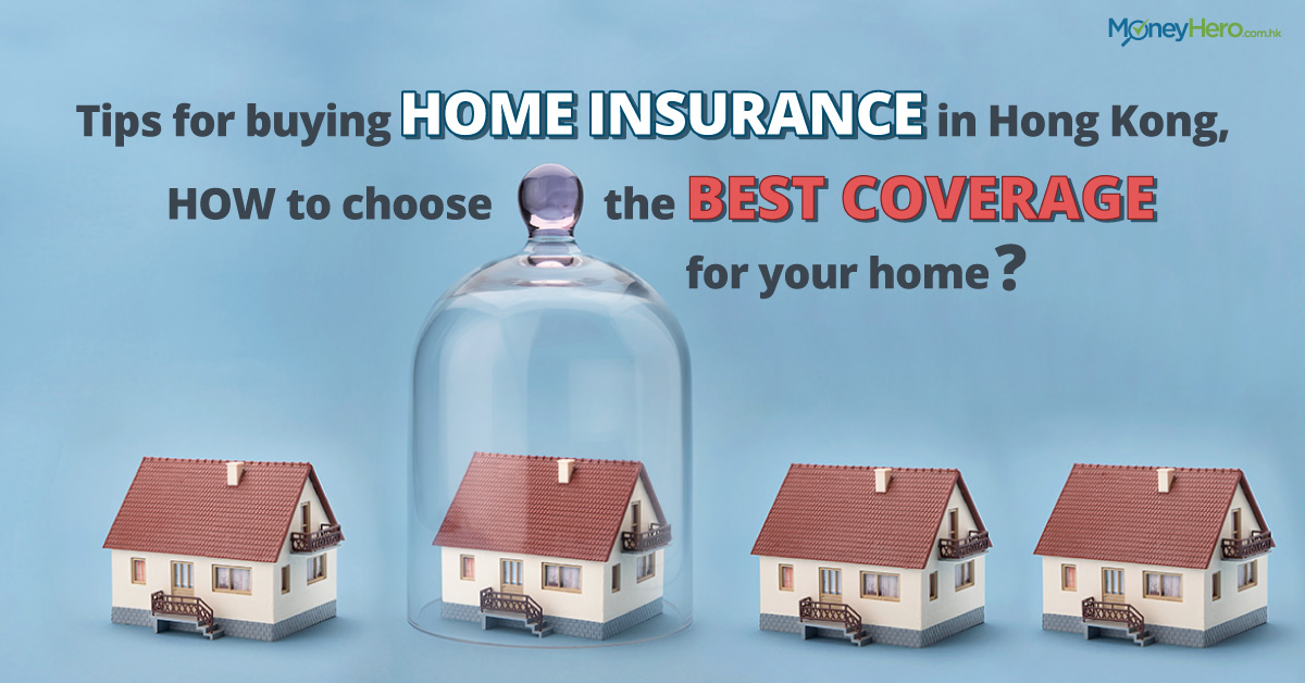 Tips for buying home insurance in Hong Kong, how to choose the best coverage for your home?