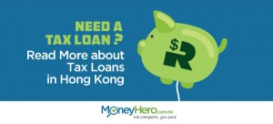 Need a Tax Loan? Read More about Tax Loans in Hong Kong