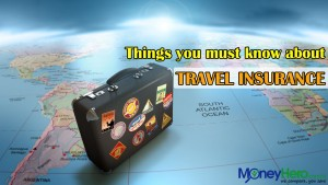 Things you must know about travel insurance