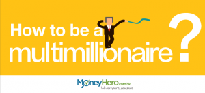 How to be a multimillionaire?