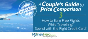 A Couple's Guide to Price Comparison – Part 3 – How to Earn Free Flights While Travelling – Spend with the Right Credit Card!