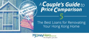A Couple's Guide to Price Comparison – Part 5 – The Best Loans for Renovating Your Hong Kong Home